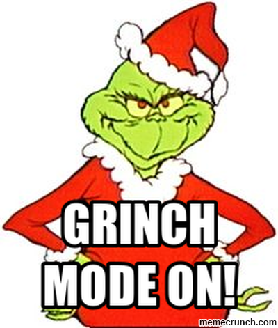 grinch mode on!