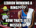 LEBRON WINNING A RING????
