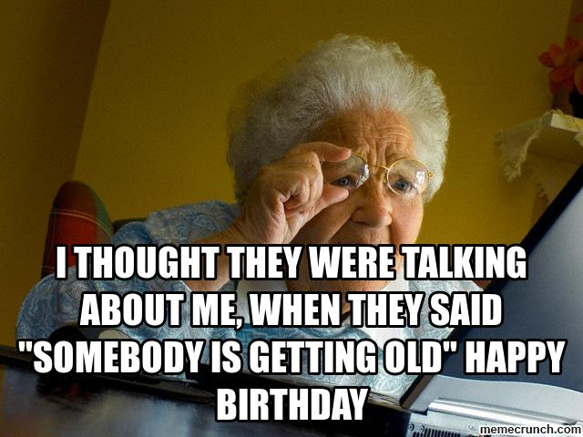 Happy Birthday Getting Old Meme