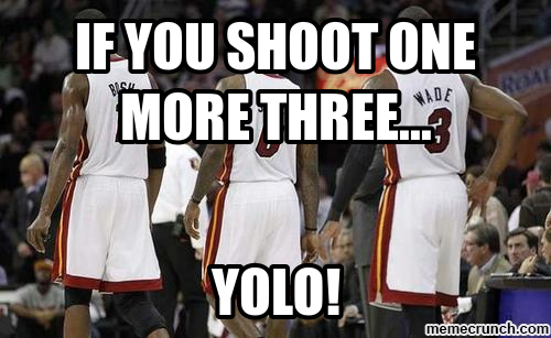 If you shoot one more three...