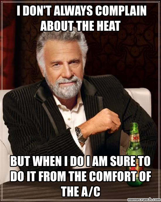 i don't always complain about the heat