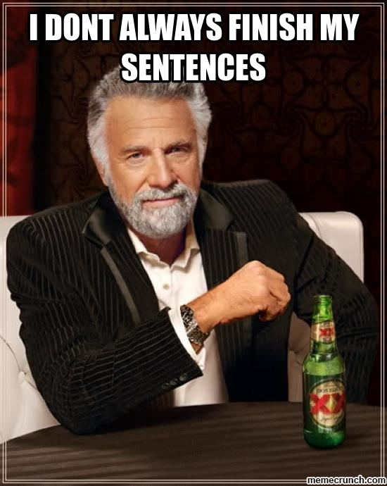 i dont always finish my sentences
