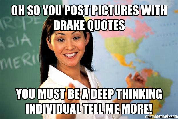 oh so you post pictures with drake quotes Aug 14 03:02 UTC 2012