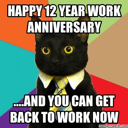 Happy 12 Year Work Anniversary