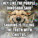hey, like the purple dinosuar said