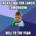 TACKY THAI FOR LUNCH TOMORROW