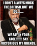 I don't always mock the British, but  we do.........