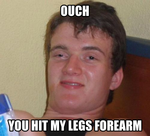 What my friend said when i fell on his leg