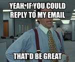 yeah, if you could reply to my email