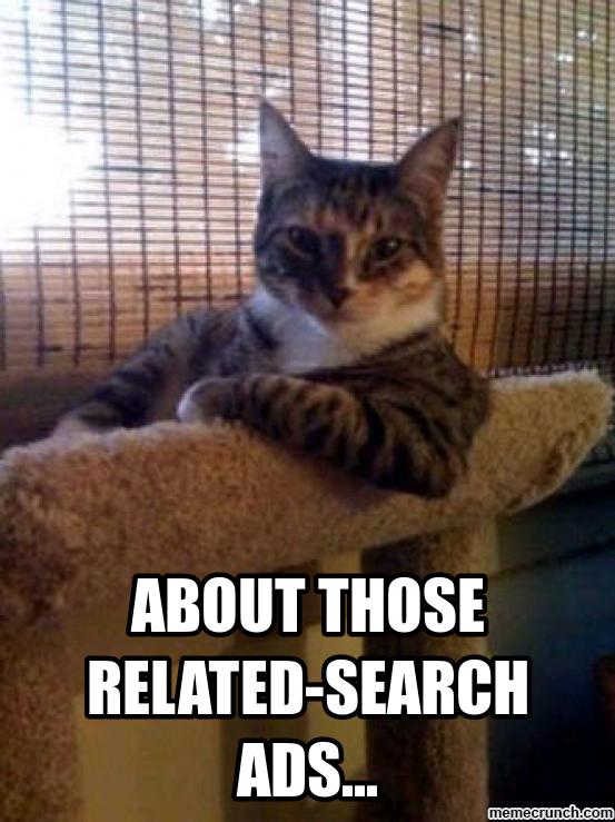http://memecrunch.com/meme/NFAQ/about-those-related-search-ads/image.png