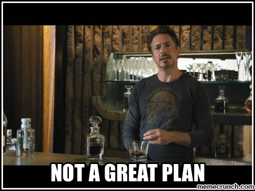 Image result for tony stark not a great plan meme