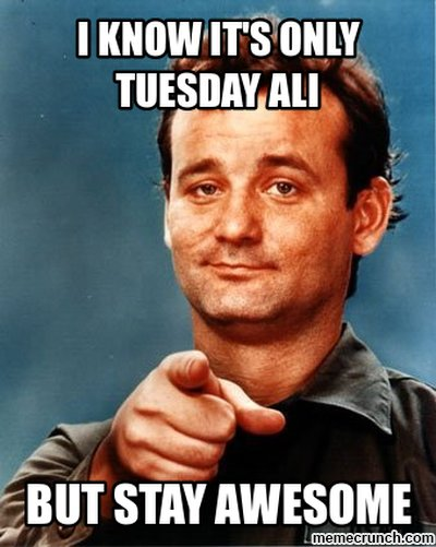 Funny Meme For Tuesday : I know it s only tuesday ali