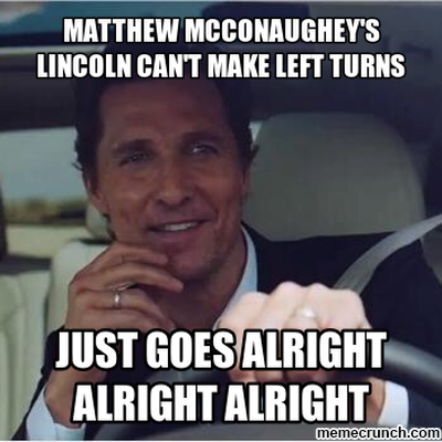 matthew mcconaughey 39 s lincoln can 39 t make left turns. Black Bedroom Furniture Sets. Home Design Ideas